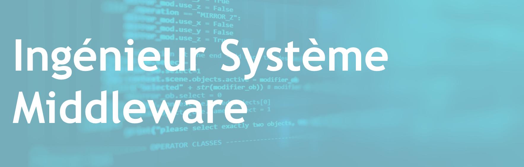 Ingénieur Système Middleware - FR/EN
