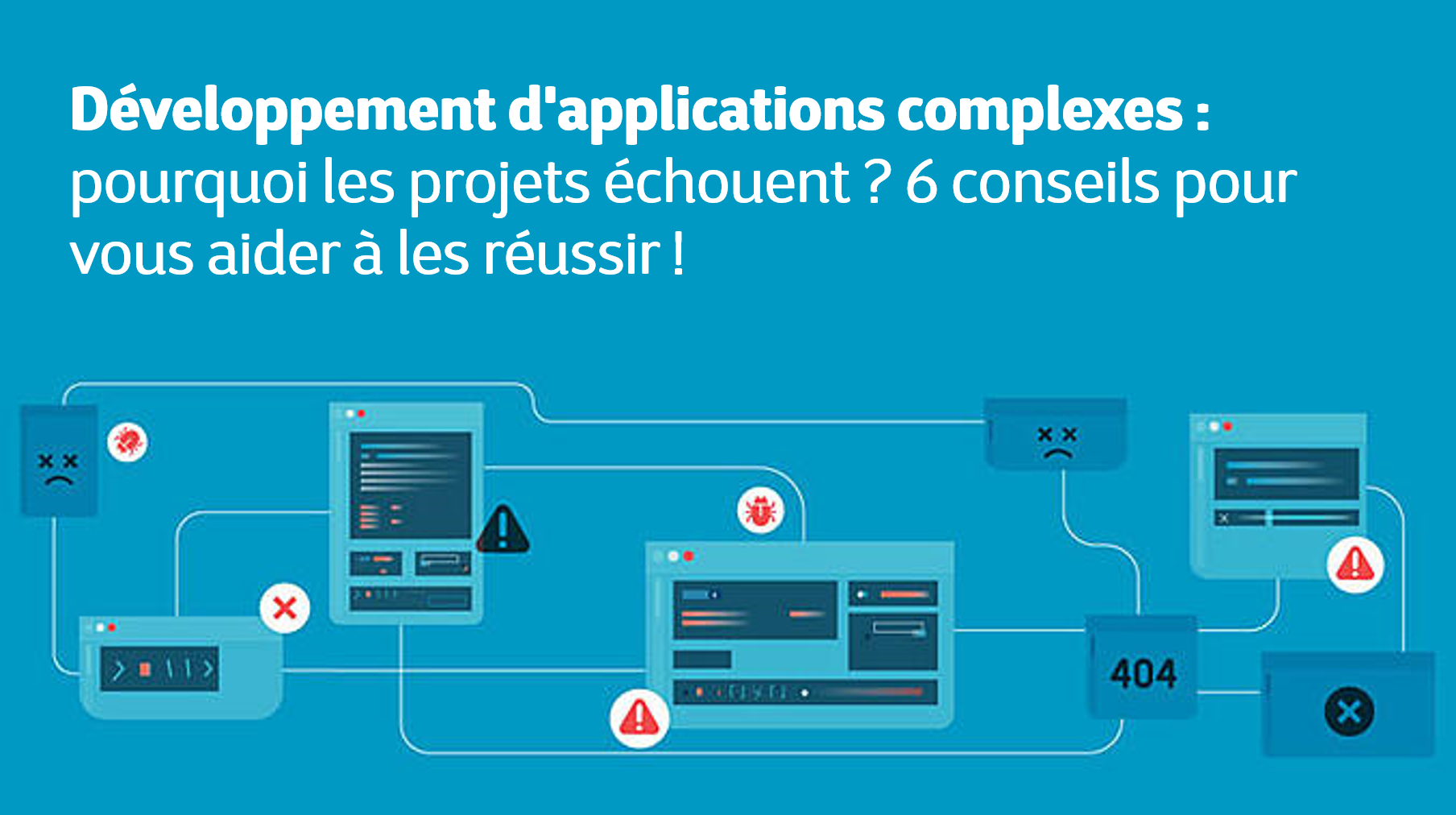 Développement d'applications complexes : pourquoi les projets échouent et 6 conseils pour vous aider à les réussir